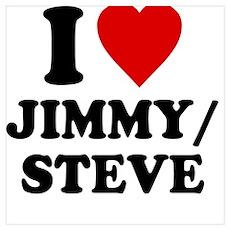 I Love Jimmy/Steve Poster