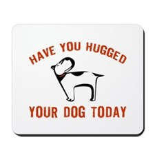 Have You Hugged Your Dog Toda Mousepad