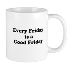 Every Friday is a Good Friday Mugs