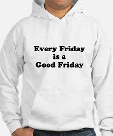 Every Friday is a Good Friday Hoodie