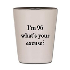 96 your excuse 3 Shot Glass