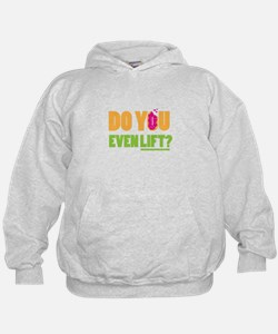 Do You Even Lift ? Hoodie