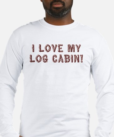 I Love My Log Cabin Long Sleeve T-Shirt