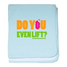 Do You Even Lift ? baby blanket