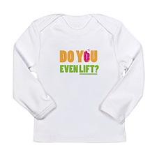 Do You Even Lift ? Long Sleeve T-Shirt