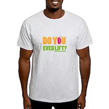 Do You Even Lift ? T-Shirt