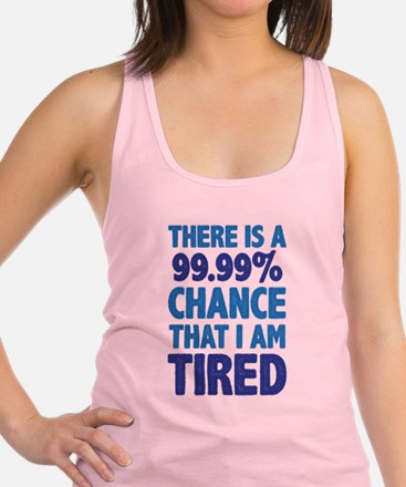 There is a 99.99% chance that I Racerback Tank Top