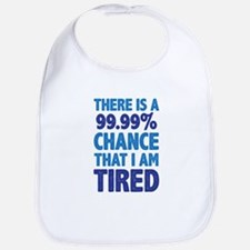 There is a 99.99% chance that I am Tired Bib