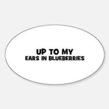 up to my ears in blueberries Oval Decal