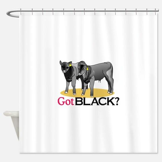 Got Black? Shower Curtain