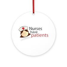 Nurses have patients Ornament (Round)