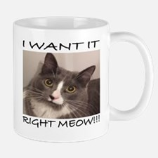 I WANT IT RIGHT MEOW Mugs