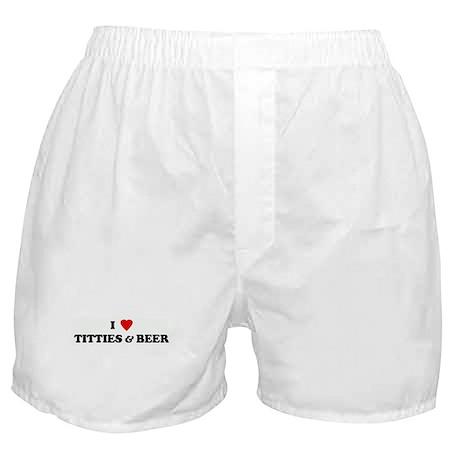 I Love TITTIES & BEER Boxer Shorts