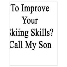 Want To Improve Your Skiing Skills? Call My Son  Poster