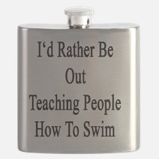 I'd Rather Be Out Teaching People How To Swi Flask