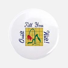 Quilt Till You Wilt Button
