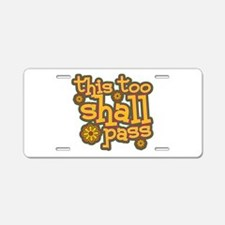 This Too Shall Pass Aluminum License Plate