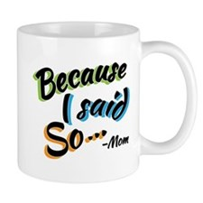 Because I Said So Mug Mugs