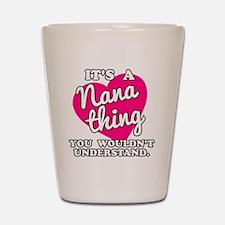 It's a Nana Thing You Wouldn't Understa Shot Glass