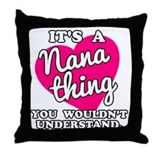 It's a Nana Thing You Wouldn't Unders Throw Pillow