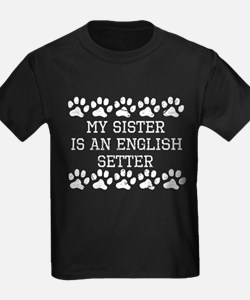 My Sister Is An English Setter (Distressed) T-Shir