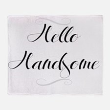 Hello Handsome Throw Blanket
