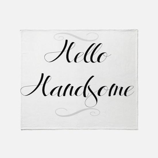 Hello Handsome Throw Blanket