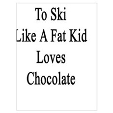 My Mom Loves To Ski Like A Fat Kid Loves Chocolate Poster