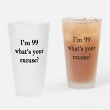 99 your excuse 1C Drinking Glass