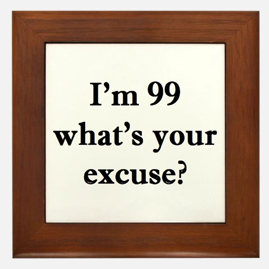 99 your excuse 2 Framed Tile