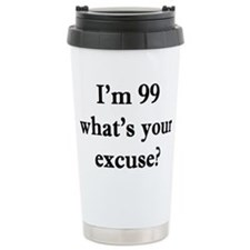 99 your excuse 2 Travel Mug