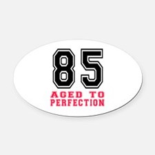85 Aged To Perfection Birthday Des Oval Car Magnet