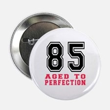 """85 Aged To Perfection Birthday Design 2.25"""" Button"""