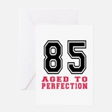 85 Aged To Perfection Birthday Desig Greeting Card