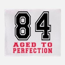 84 Aged To Perfection Birthday Desig Throw Blanket