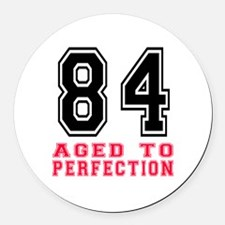 84 Aged To Perfection Birthday De Round Car Magnet