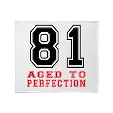 81 Aged To Perfection Birthday Desig Throw Blanket