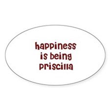 happiness is being Priscilla Oval Decal