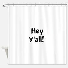 Hey Yall Shower Curtain
