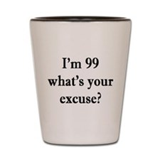99 your excuse 3 Shot Glass