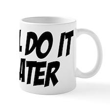 I'll Do It Later Mugs