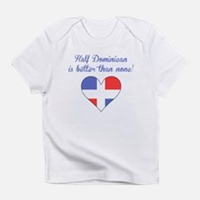 Half Dominican Is Better Than None Infant T-Shirt
