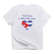 Half Cuban Is Better Than None Infant T-Shirt
