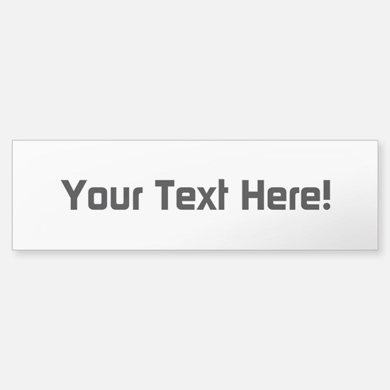 Your Text (bumper) Bumper Bumper Bumper Sticker