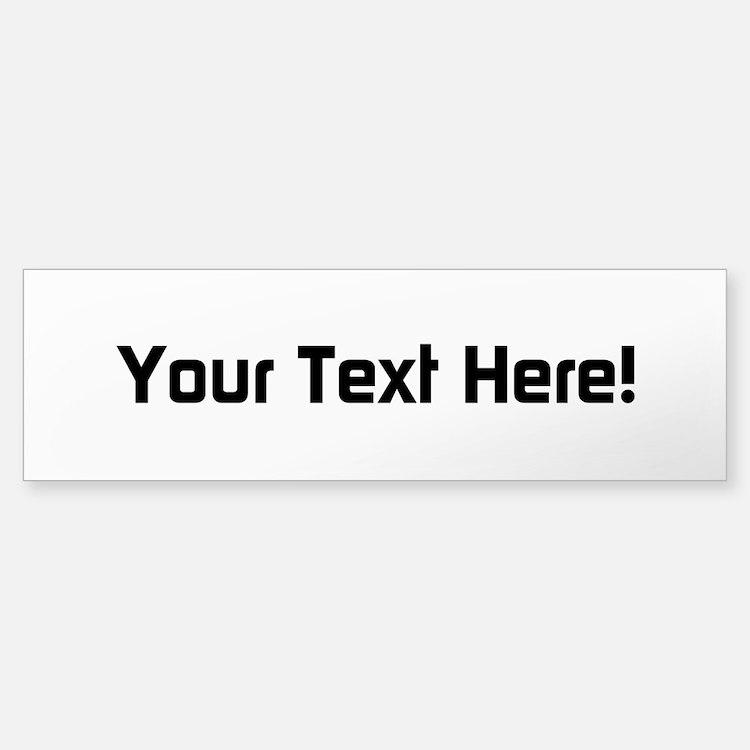 Your Text (bumper) Bumper Stickers