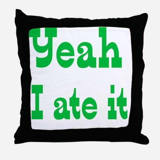 Yeah I ate it Throw Pillow