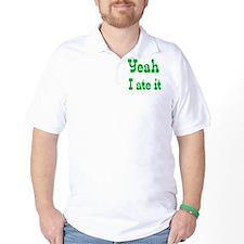 Yeah I ate it T-Shirt