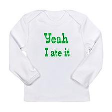 Yeah I ate it Long Sleeve T-Shirt