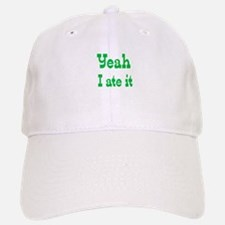 Yeah I ate it Baseball Baseball Cap