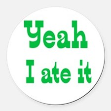 Yeah I ate it Round Car Magnet